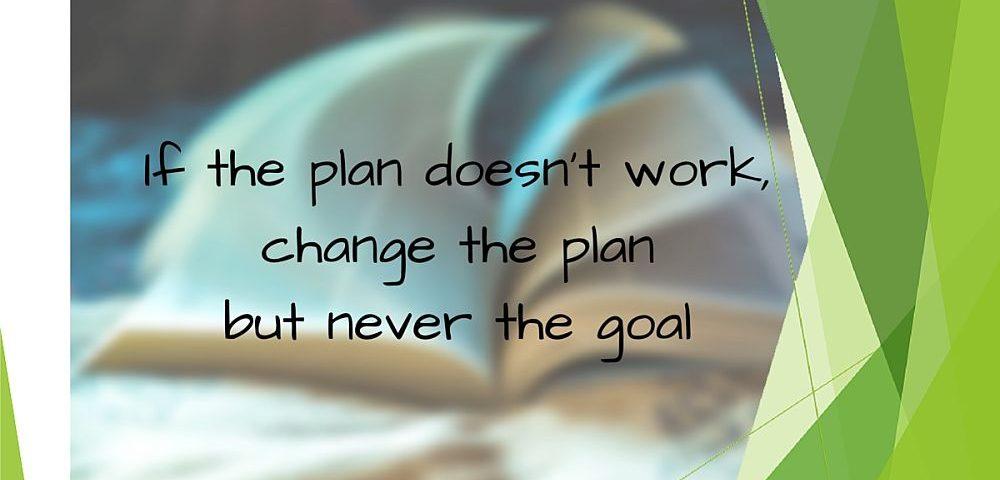 If the plan doesn't work change the plan but never the goal. Artikel het aanpassen van het plan om doelstelling te bereiken